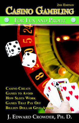 Casino Gambling for Fun and Profit: Second Edition by J, Edward Crowder PhD