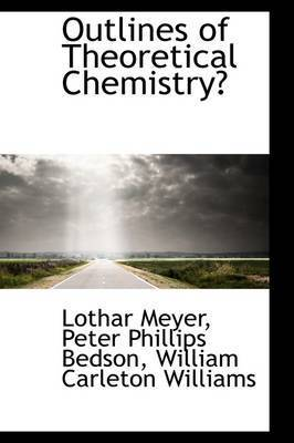 Outlines of Theoretical Chemistry by Lothar Meyer