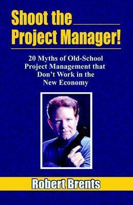 Shoot the Project Manager by Robert Brents