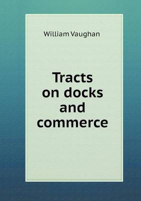 Tracts on Docks and Commerce by William Vaughan