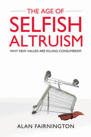 The Age of Selfish Altruism: Why New Values are Killing Consumerism by Alan Fairnington image