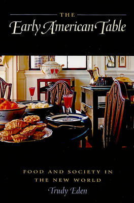 The Early American Table by Trudy Eden