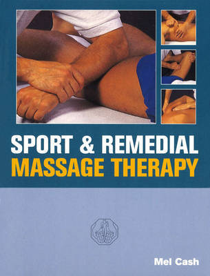 Sports And Remedial Massage Therapy by Mel Cash