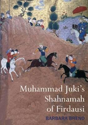 Muhammad Juki's Shahnamah of Firdausi by Barbara Brend image