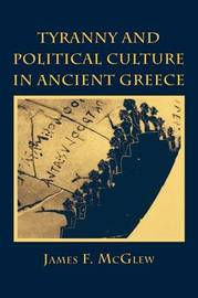 Tyranny and Political Culture in Ancient Greece by James F. McGlew image