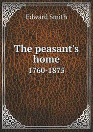 The Peasant's Home 1760-1875 by Edward Smith
