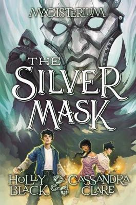 The Silver Mask (Magisterium, Book 4), Volume 4 by Holly Black
