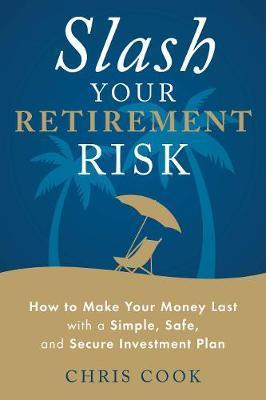 Slash Your Retirement Risk by Chris Cook image