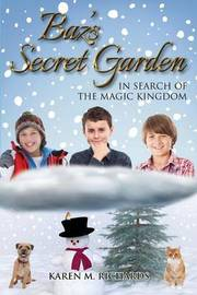 Baz's Secret Garden - In Search of the Magic Kingdom by Karen M Richards