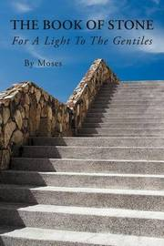 The Book of Stone: For a Light to the Gentiles by By Moses