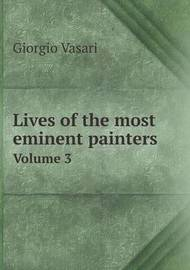 Lives of the Most Eminent Painters Volume 3 by Giorgio Vasari