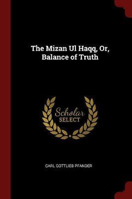 The Mizan UL Haqq; Or, Balance of Truth by Carl Gottlieb Pfander image