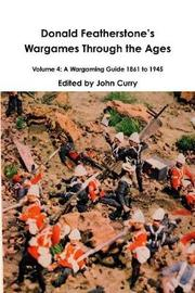 Donald Featherstone s Wargames Through the Ages Volume 4 by John Curry