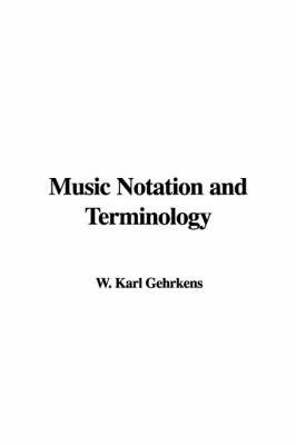 Music Notation and Terminology by W. Karl Gehrkens image