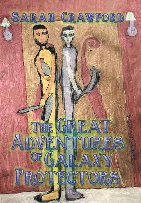 The Great Adventures of Galaxy Protectors by Sarah Crawford