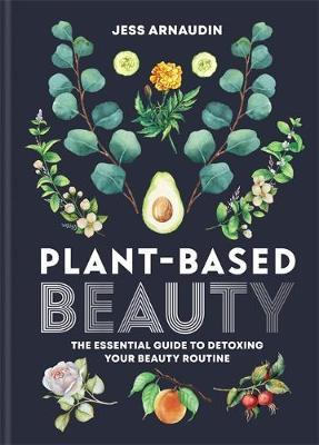 Plant-Based Beauty by Jess Arnaudin