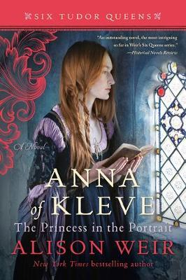 Anna of Kleve, the Princess in the Portrait by Alison Weir