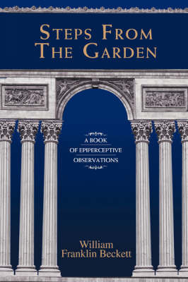 Steps from the Garden: A Book of Epiperceptive Observations by William Franklin Beckett image