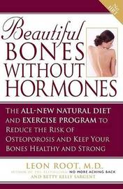 Beautiful Bones without Hormones: The All-new Natural Diet and Exercise Program to Reduce the Risk of Osteoporosis and Keep Your Bones Healthy and Strong by Leon Root image