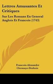 Lettres Amusantes Et Critiques: Sur Les Romans En General Anglois Et Francois (1743) by Francois-Alexandre Chesnaye-Desbois image
