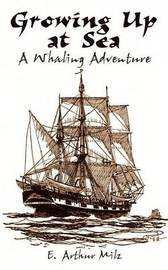 Growing up at Sea: A Whaling Adventure by E. Arthur Milz image