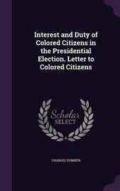 Interest and Duty of Colored Citizens in the Presidential Election. Letter to Colored Citizens by Charles Sumner
