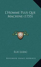 L'Homme Plus Que Machine (1755) by Elie Luzac