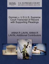 Gorman V. U S U.S. Supreme Court Transcript of Record with Supporting Pleadings by Anna R Lavin