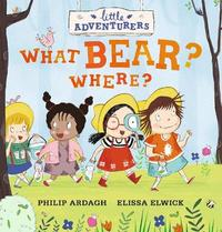 Little Adventurers: What Bear? Where? by Philip Ardagh