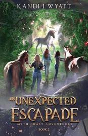 An Unexpected Escapade by Kandi J Wyatt