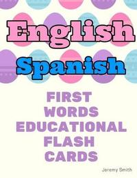 English Spanish First Words Educational Flash Cards by Jeremy Smith
