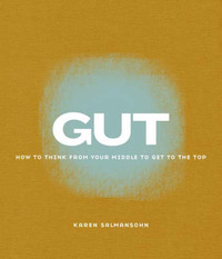Gut: How to Think from Your Middle to Get to the Top by Karen Salmansohn image