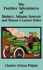 The Further Adventures of Quincy Adams Sawyer and Mason's Corner Folks, the by Charles Felton Pidgin image