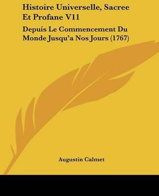 Histoire Universelle, Sacree Et Profane V11: Depuis Le Commencement Du Monde Jusqua -- a Nos Jours (1767) by Augustin Calmet image