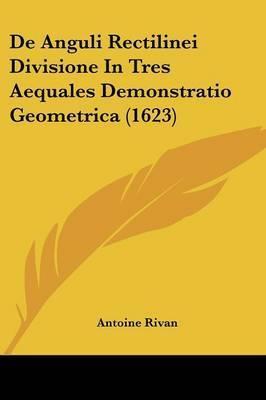 De Anguli Rectilinei Divisione In Tres Aequales Demonstratio Geometrica (1623) by Antoine Rivan