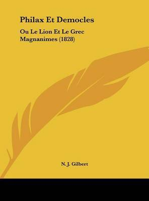 Philax Et Democles: Ou Le Lion Et Le Grec Magnanimes (1828) by N J Gilbert