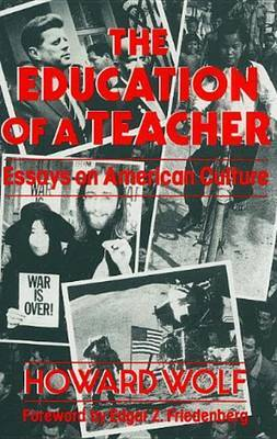 The Education of a Teacher: Essays on American Culture by Howard R. Wolf image