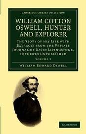 William Cotton Oswell, Hunter and Explorer 2 Volume Set William Cotton Oswell, Hunter and Explorer: Volume 2 by William Edward Oswell