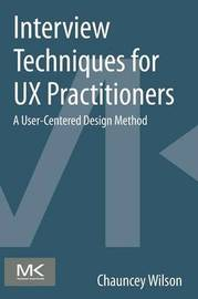 Interview Techniques for UX Practitioners by Chauncey Wilson