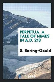 Perpetua. a Tale of Nimes in A.D. 213 by S Baring.Gould