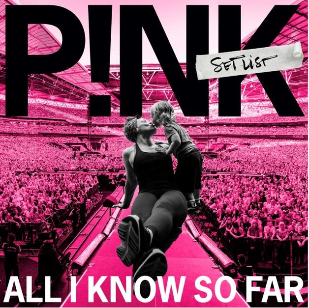 All I Know So Far: Setlist by P!nk