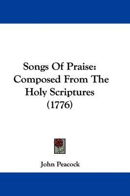 Songs of Praise: Composed from the Holy Scriptures (1776) by John Peacock image