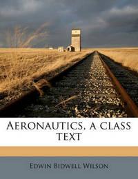 Aeronautics, a Class Text by Edwin Bidwell Wilson