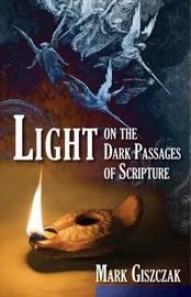 Light on the Dark Passages of Scripture by Mark Giszczak