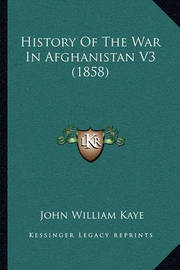History of the War in Afghanistan V3 (1858) by John William Kaye, Sir