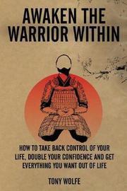 Awaken the Warrior Within by Tony Wolfe