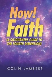 Now! Faith (a Sojourners Guide to the Fourth Dimension) by Colin Lambert image