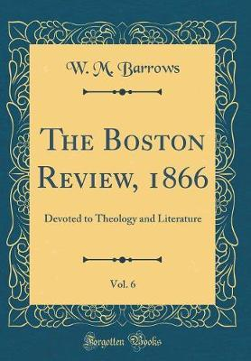 The Boston Review, 1866, Vol. 6 by W M Barrows