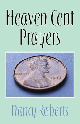 Heaven Cent Prayers by Nancy Roberts