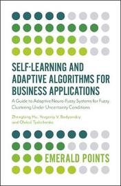 Self-Learning and Adaptive Algorithms for Business Applications by Zhengbing Hu